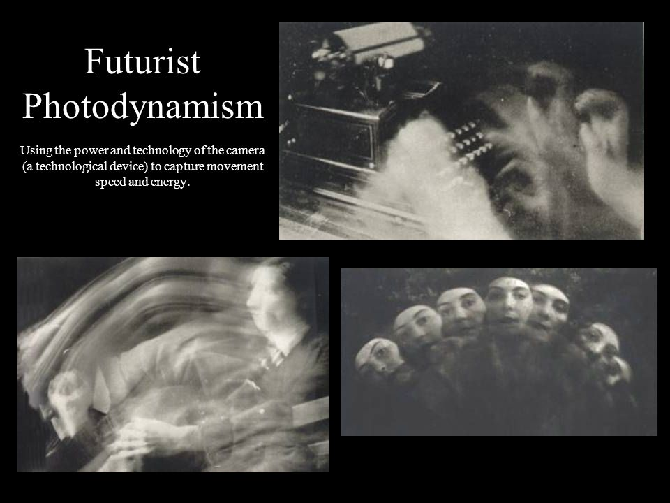 Futurist Photodynamism Using the power and technology of the camera (a technological device) to capture movement speed and energy.