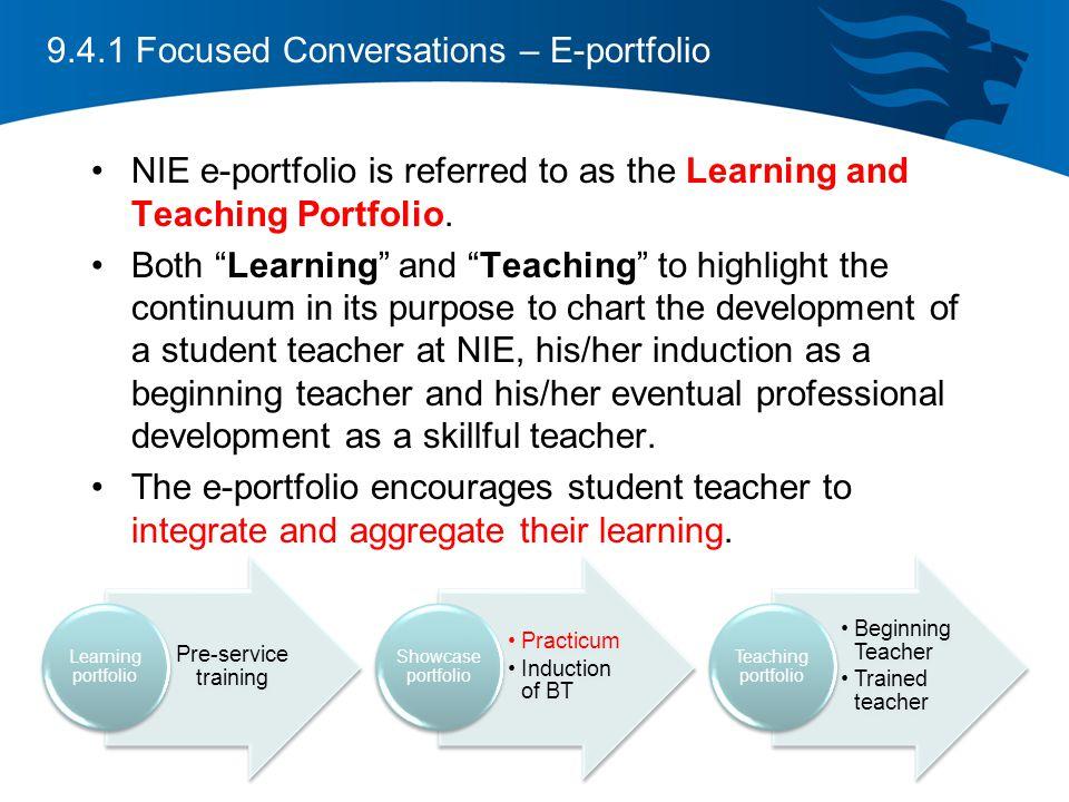 9.4.1 Focused Conversations – E-portfolio NIE e-portfolio is referred to as the Learning and Teaching Portfolio.