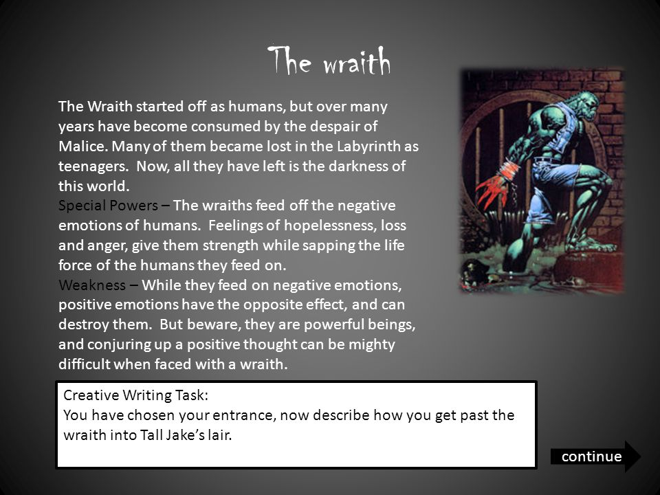 The wraith The Wraith started off as humans, but over many years have become consumed by the despair of Malice.