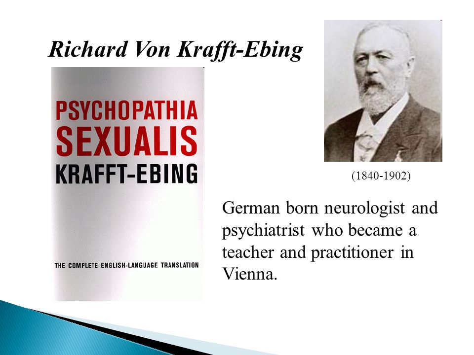 Richard Von Krafft-Ebing (1840-1902) German born neurologist and psychiatrist who became a teacher and practitioner in Vienna.