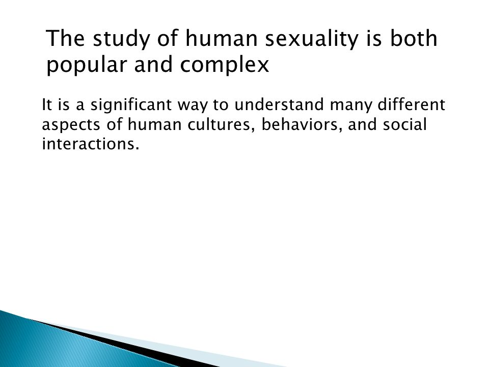 The study of human sexuality is both popular and complex It is a significant way to understand many different aspects of human cultures, behaviors, an