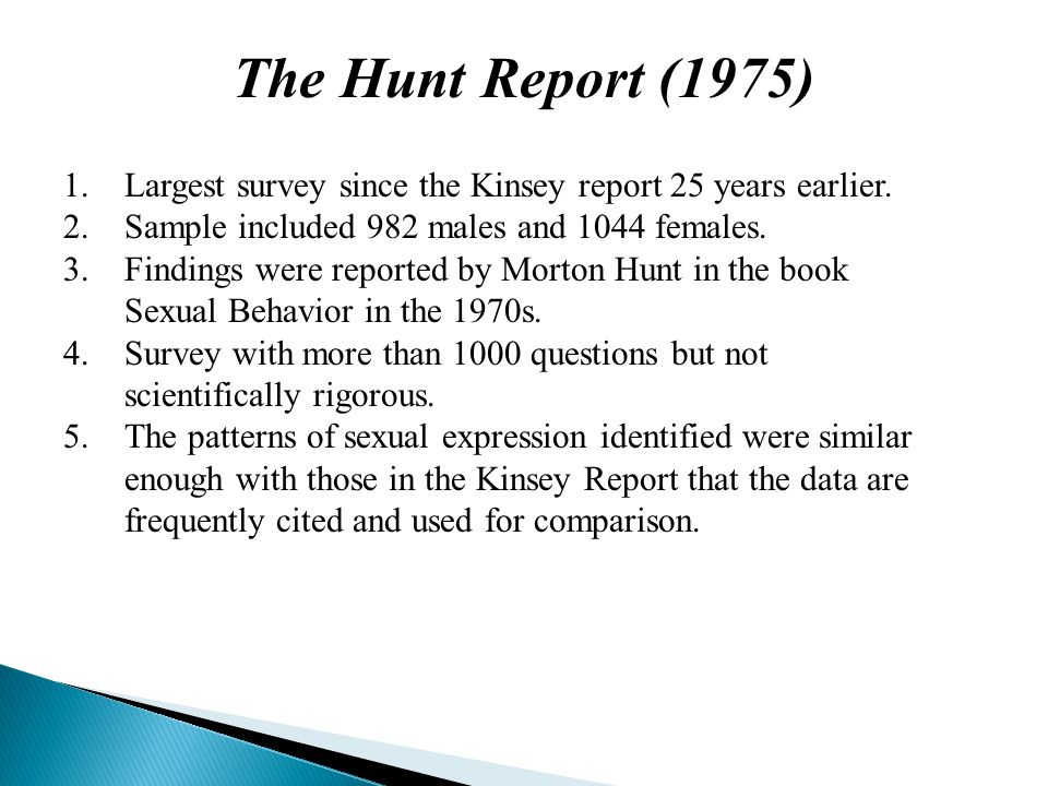 1.Largest survey since the Kinsey report 25 years earlier. 2.Sample included 982 males and 1044 females. 3.Findings were reported by Morton Hunt in th