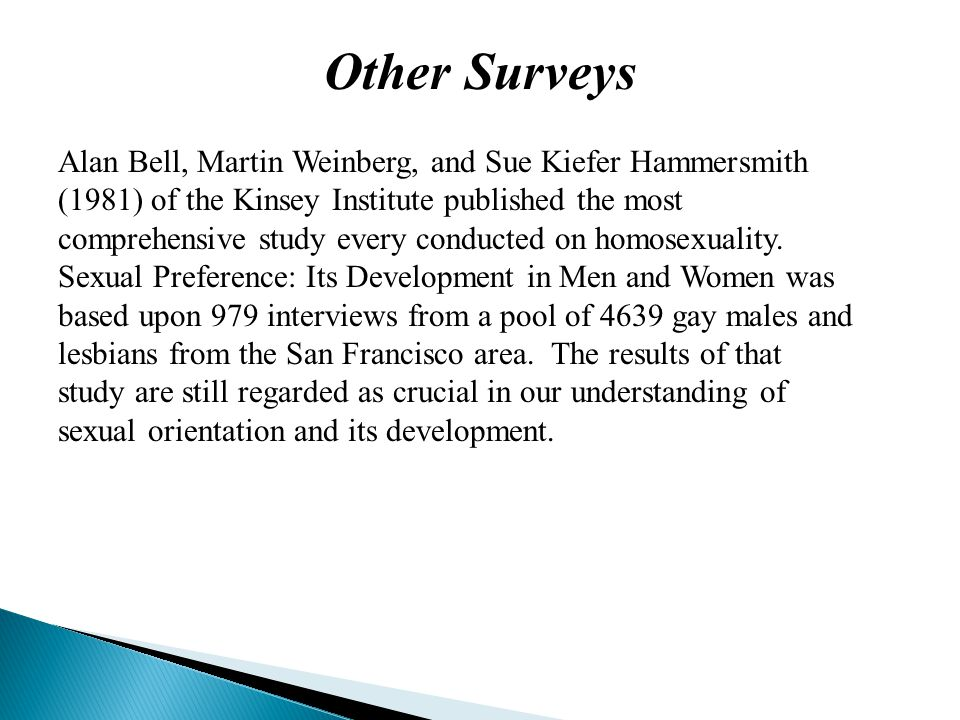 Alan Bell, Martin Weinberg, and Sue Kiefer Hammersmith (1981) of the Kinsey Institute published the most comprehensive study every conducted on homosexuality.