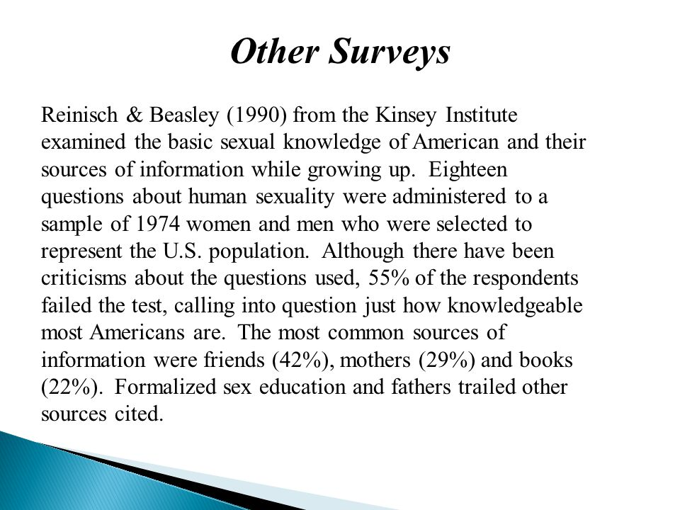 Reinisch & Beasley (1990) from the Kinsey Institute examined the basic sexual knowledge of American and their sources of information while growing up.