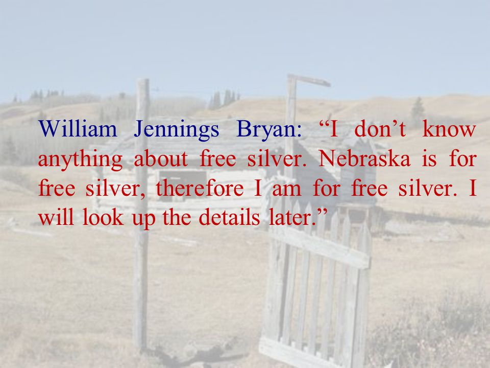 William Jennings Bryan: I don't know anything about free silver.