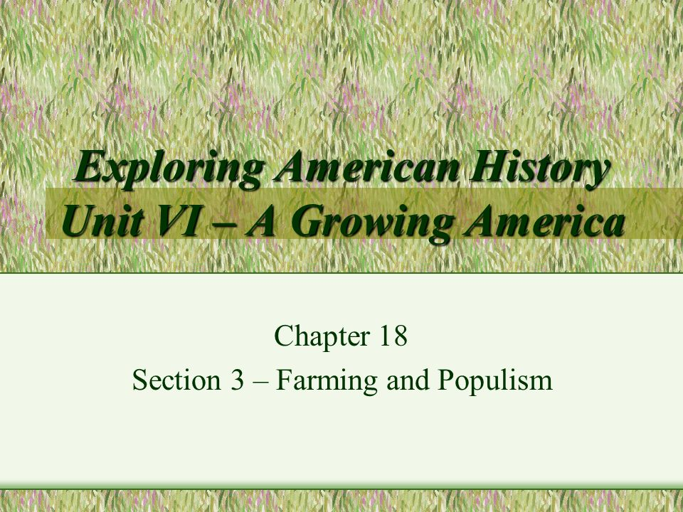 Farming and Populism The Big Idea Settlers on the Great Plains created new communities and unique political groups.