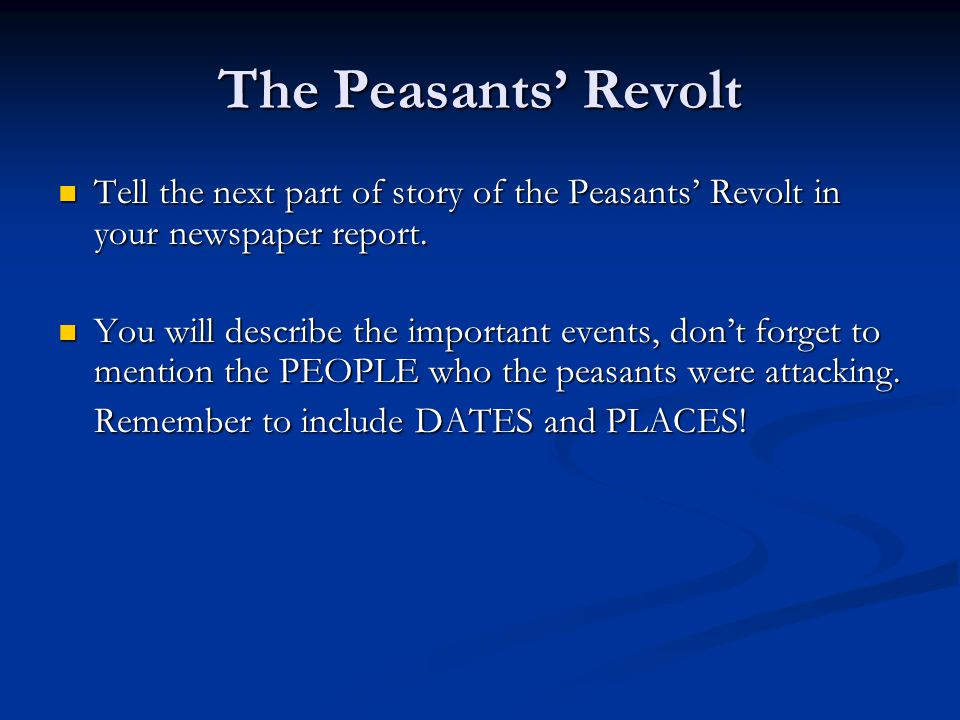 The Peasants' Revolt Tell the next part of story of the Peasants' Revolt in your newspaper report.