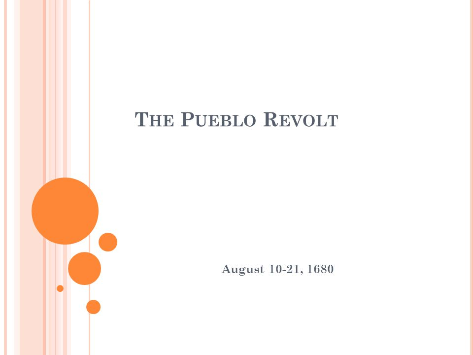 T HE P UEBLO R EVOLT August 10-21, 1680