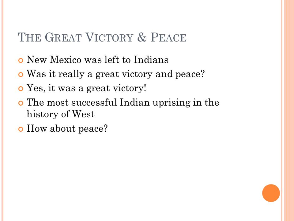 T HE G REAT V ICTORY & P EACE New Mexico was left to Indians Was it really a great victory and peace.