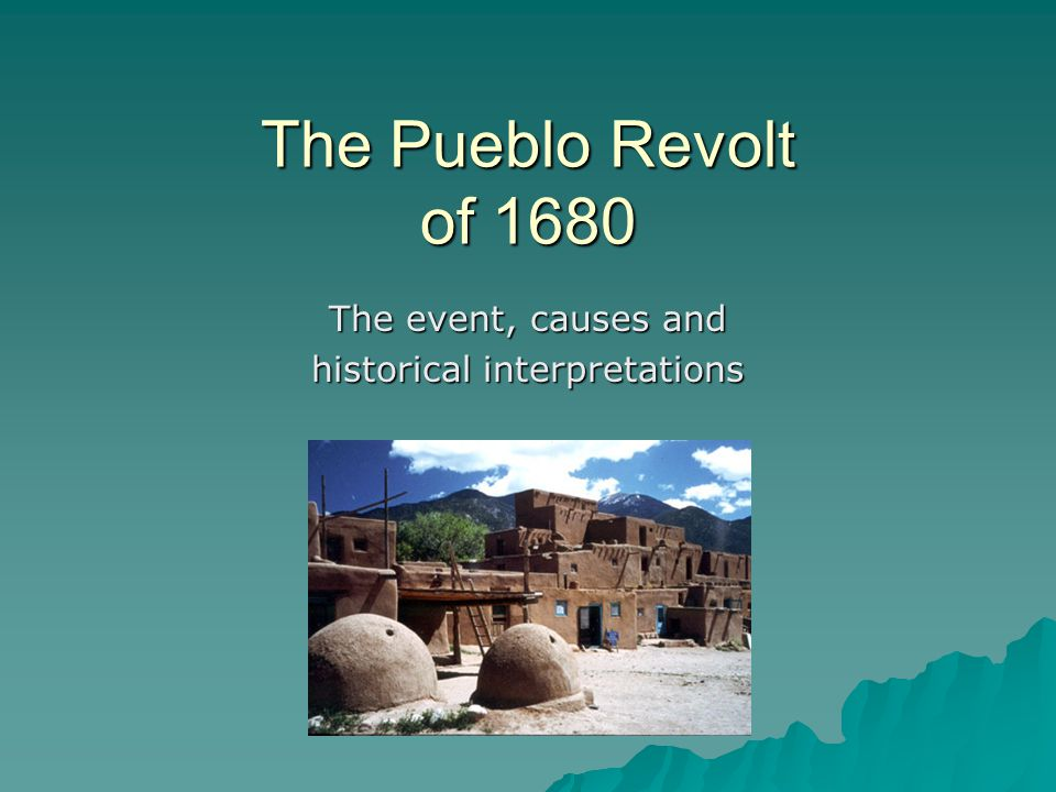 The Pueblo Revolt of 1680 The event, causes and historical interpretations