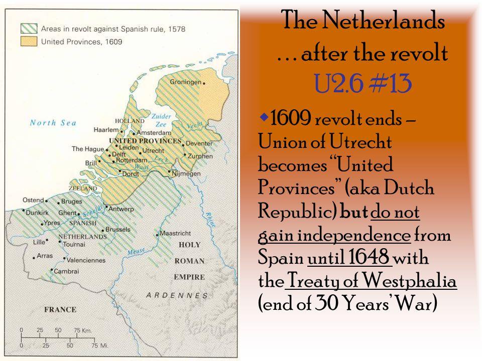 "The Netherlands... after the revolt U2.6 #13  1609 revolt ends – Union of Utrecht becomes ""United Provinces"" (aka Dutch Republic) but do not gain ind"