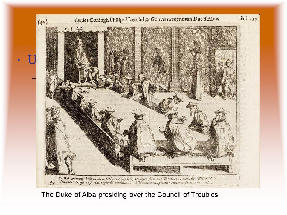 Duke of Alba U6.2 #6 –Fernando Álvarez de Toledo, duke of Alba, who was appointed captain-general of the Netherlands The Duke of Alba presiding over t