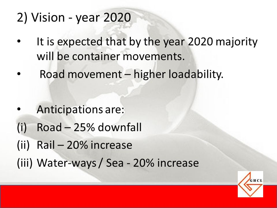 2) Vision - year 2020 It is expected that by the year 2020 majority will be container movements.