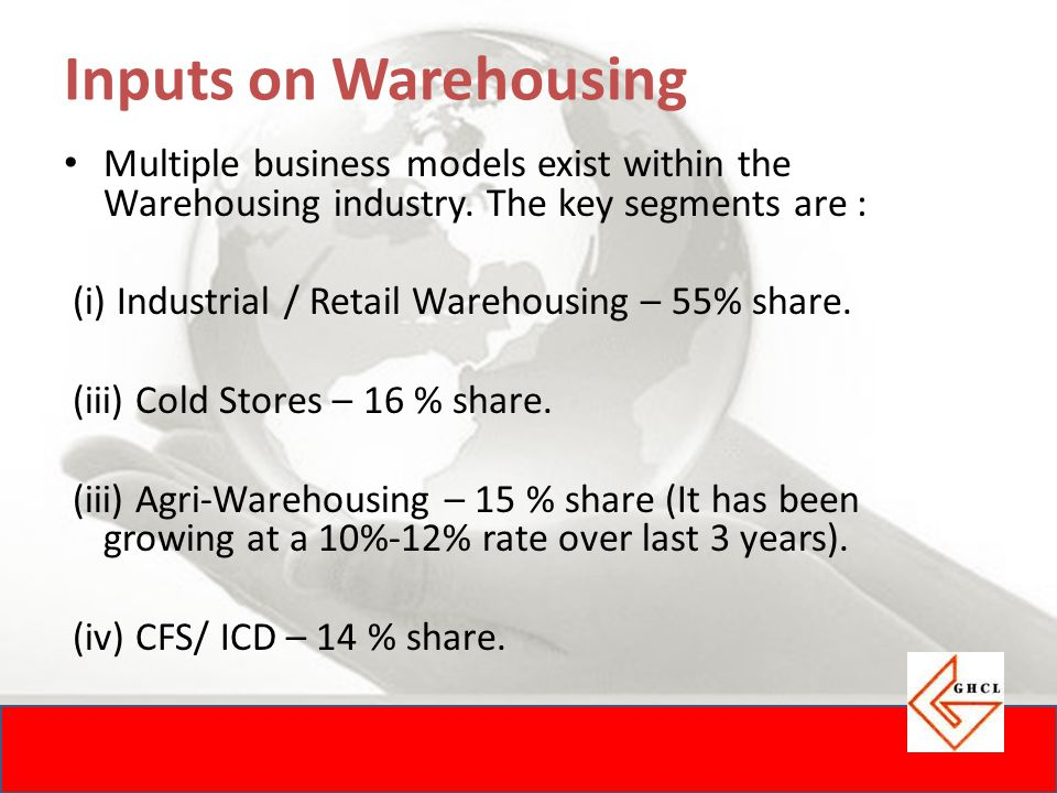Inputs on Warehousing Multiple business models exist within the Warehousing industry.