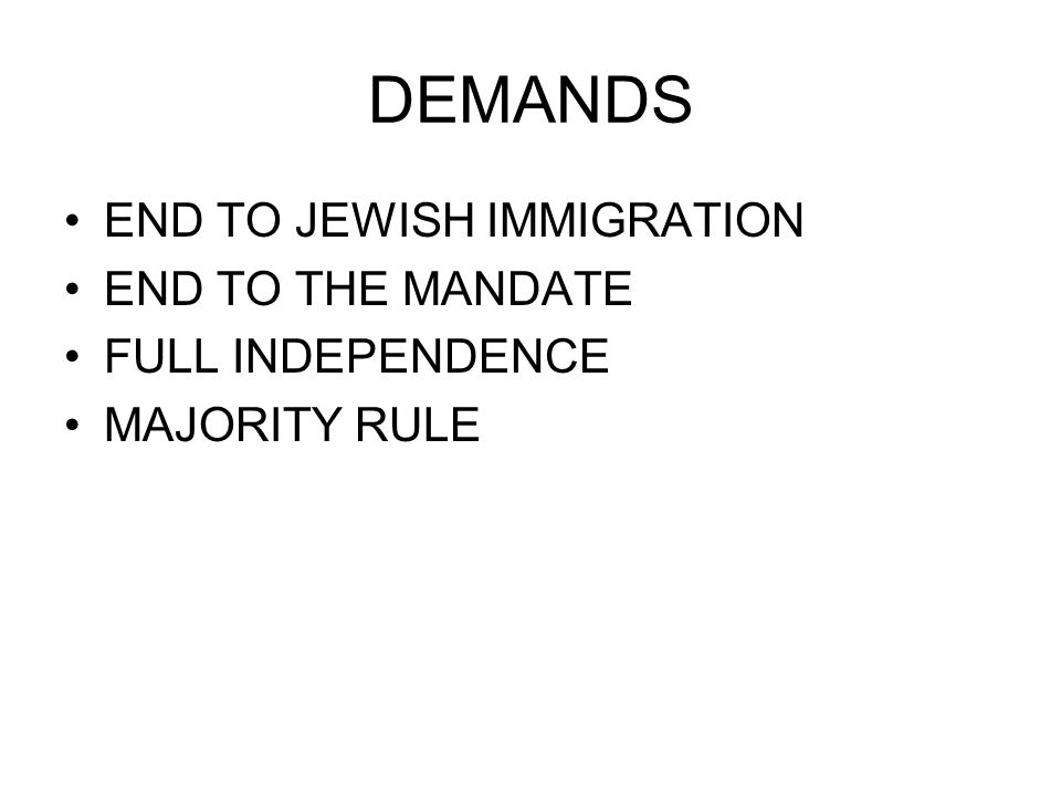 DEMANDS END TO JEWISH IMMIGRATION END TO THE MANDATE FULL INDEPENDENCE MAJORITY RULE