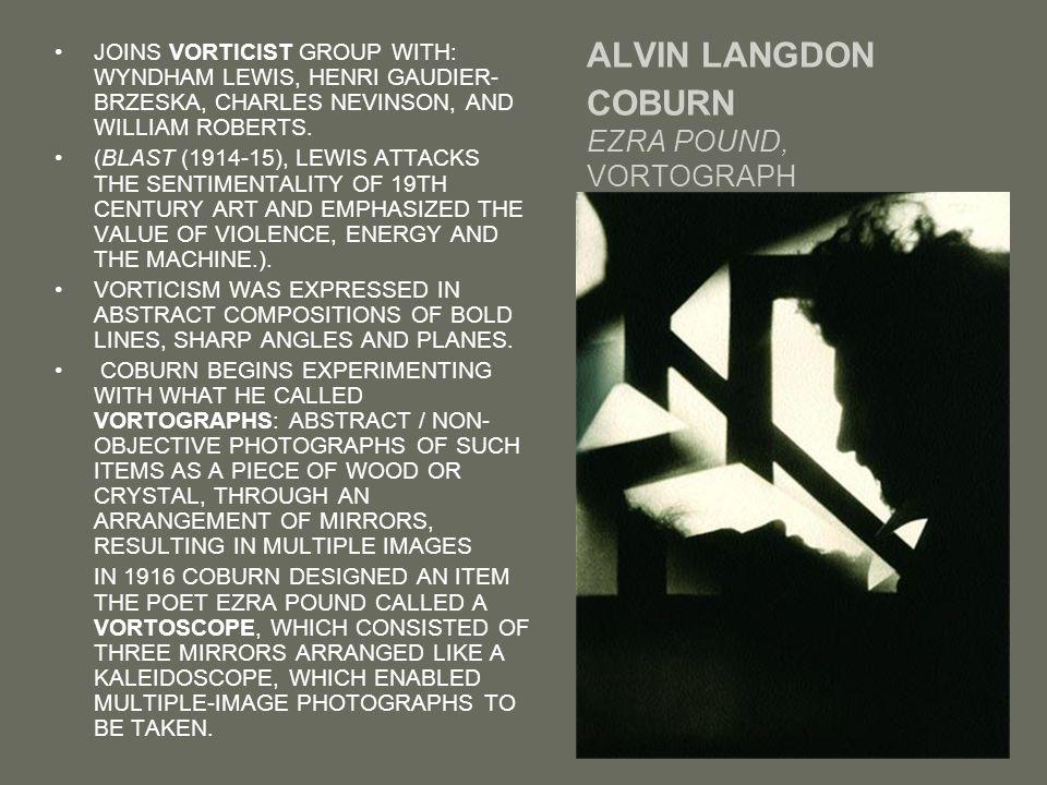 ALVIN LANGDON COBURN EZRA POUND, VORTOGRAPH JOINS VORTICIST GROUP WITH: WYNDHAM LEWIS, HENRI GAUDIER- BRZESKA, CHARLES NEVINSON, AND WILLIAM ROBERTS.
