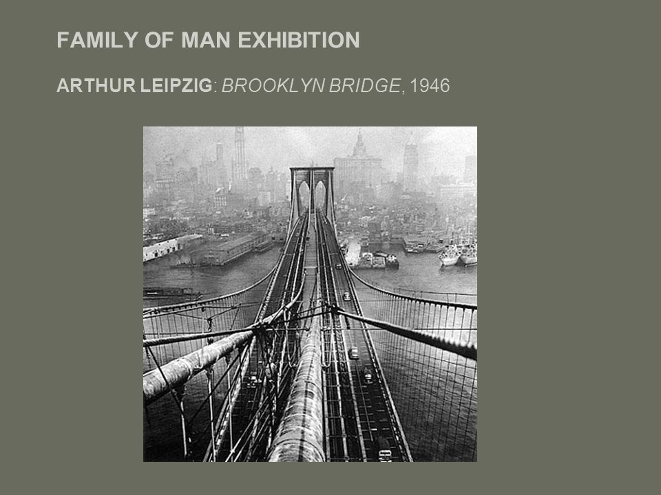 FAMILY OF MAN EXHIBITION'S FINAL IMAGE WILLIAM EUGENE SMITH: THE WALK TO PARADISE GARDEN, NEW YORK, 1946 THE PROFESSED AIM OF THE EXHIBITION WAS TO MARK ESSENTIAL ONENESS OF MANKIND THROUGHOUT THE WORLD. DURING THE TIME IT WAS OPEN, THE FAMILY OF MAN BECAME THE MOST POPULAR EXHIBITION IN THE HISTORY OF PHOTOGRAPHY; CRITICIZED FOR WESTERN REPRESENTATION IN CONTENT & FORM…