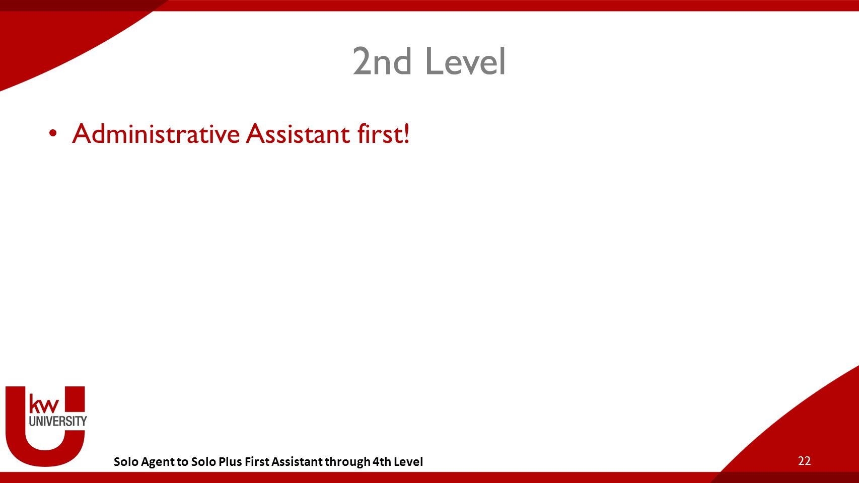 Solo Agent to Solo Plus First Assistant through 4th Level 2nd Level Administrative Assistant first.
