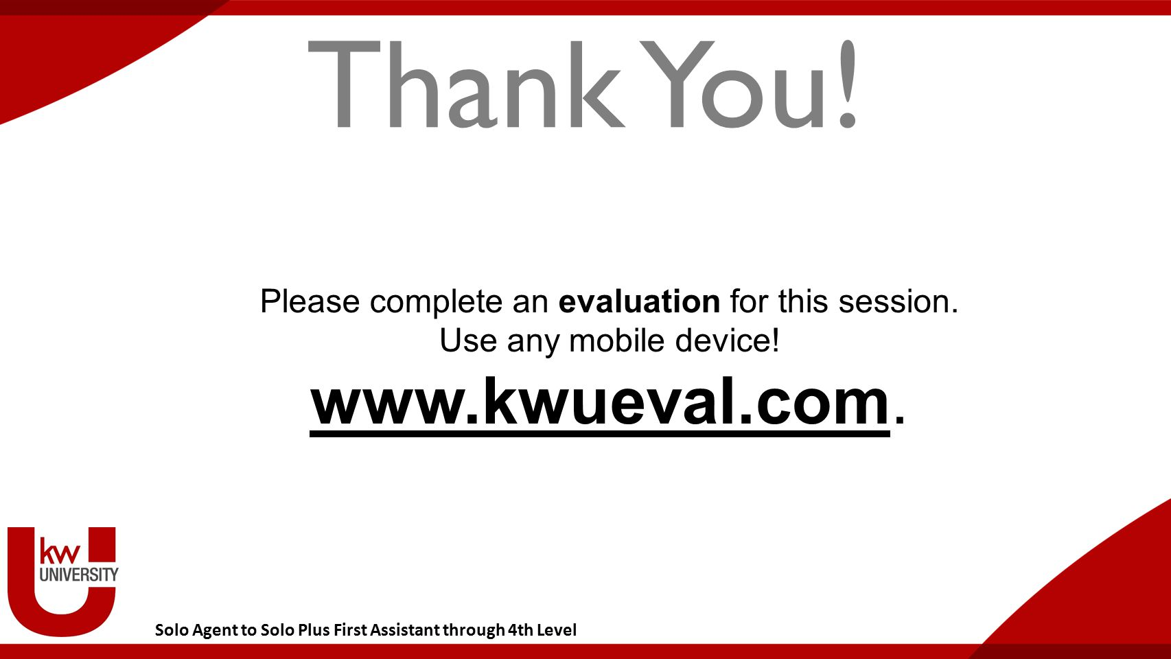 Solo Agent to Solo Plus First Assistant through 4th Level Thank You! Please complete an evaluation for this session. Use any mobile device! www.kwueva