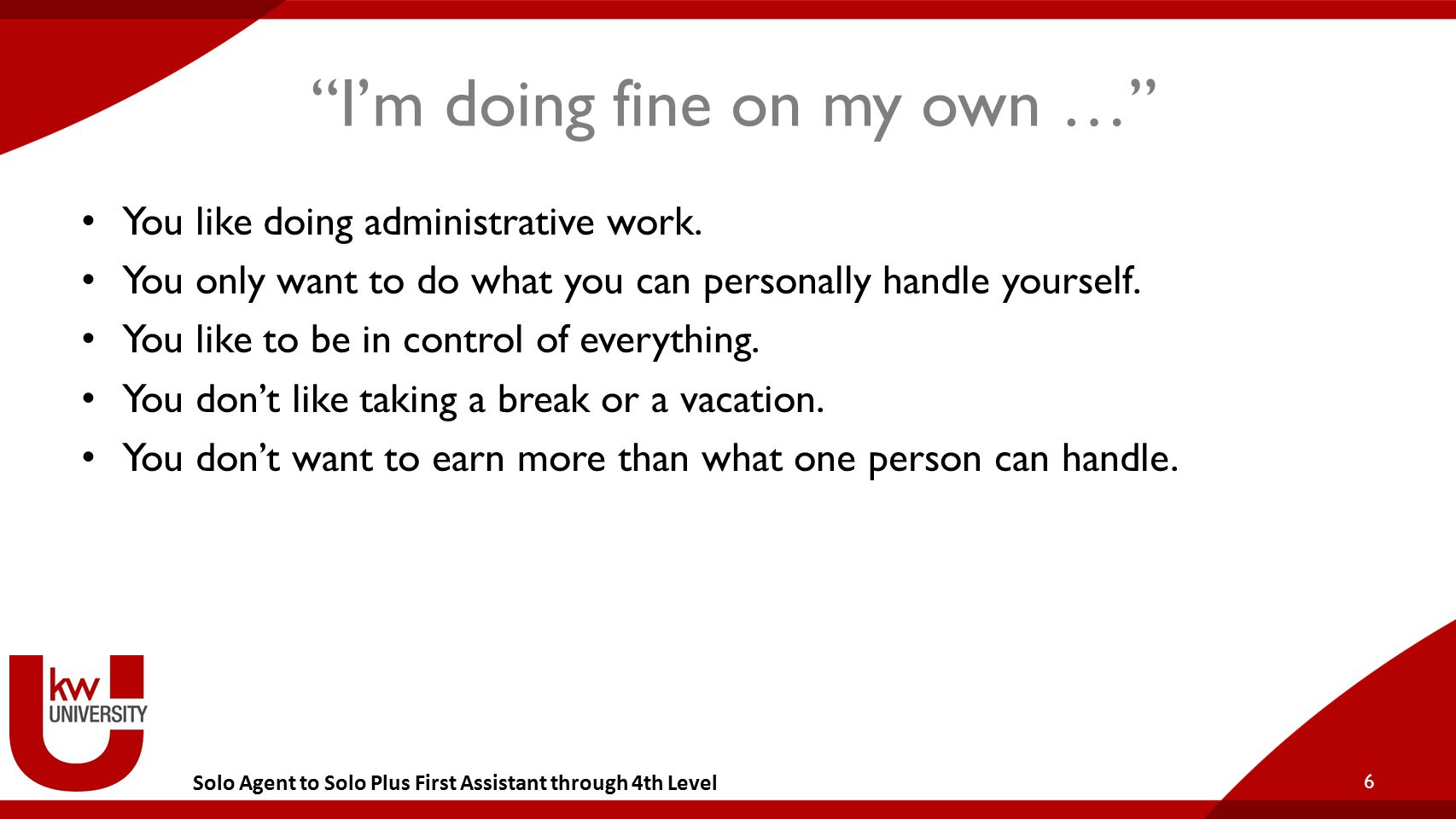 """Solo Agent to Solo Plus First Assistant through 4th Level """"I'm doing fine on my own …"""" You like doing administrative work. You only want to do what yo"""