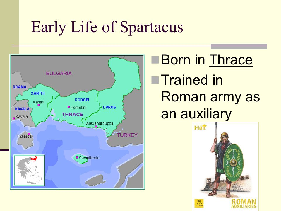 Early Life of Spartacus Born in Thrace Trained in Roman army as an auxiliary