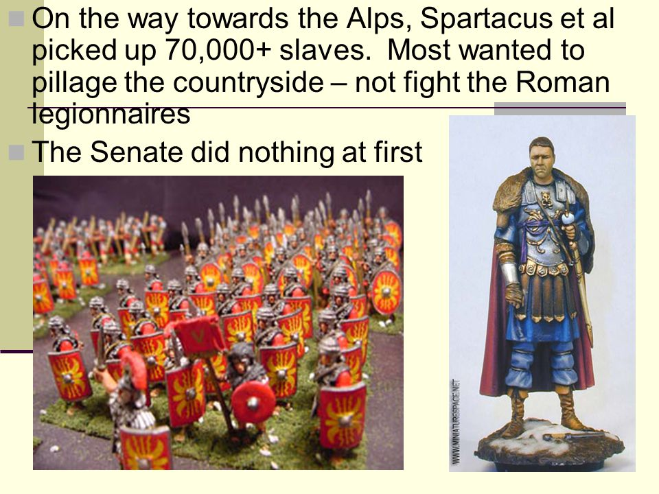 On the way towards the Alps, Spartacus et al picked up 70,000+ slaves. Most wanted to pillage the countryside – not fight the Roman legionnaires The S
