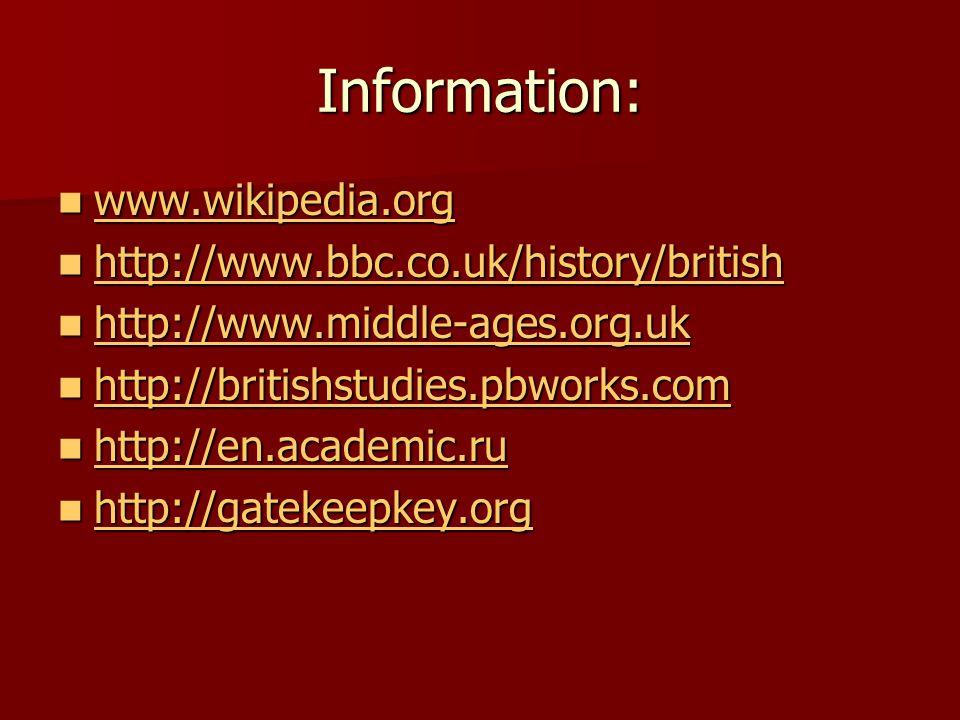 Information: www.wikipedia.org www.wikipedia.org www.wikipedia.org http://www.bbc.co.uk/history/british http://www.bbc.co.uk/history/british http://www.bbc.co.uk/history/british http://www.middle-ages.org.uk http://www.middle-ages.org.uk http://www.middle-ages.org.uk http://britishstudies.pbworks.com http://britishstudies.pbworks.com http://britishstudies.pbworks.com http://en.academic.ru http://en.academic.ru http://en.academic.ru http://gatekeepkey.org http://gatekeepkey.org http://gatekeepkey.org