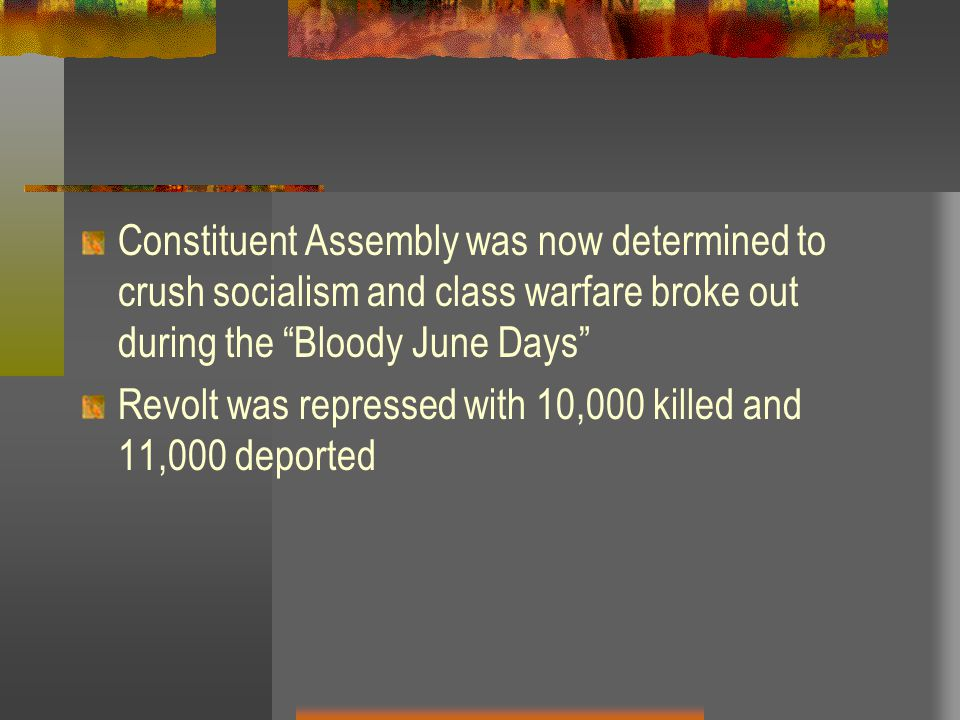 Constituent Assembly was now determined to crush socialism and class warfare broke out during the Bloody June Days Revolt was repressed with 10,000 killed and 11,000 deported