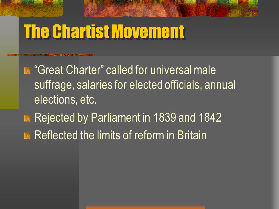 The Chartist Movement Great Charter called for universal male suffrage, salaries for elected officials, annual elections, etc.