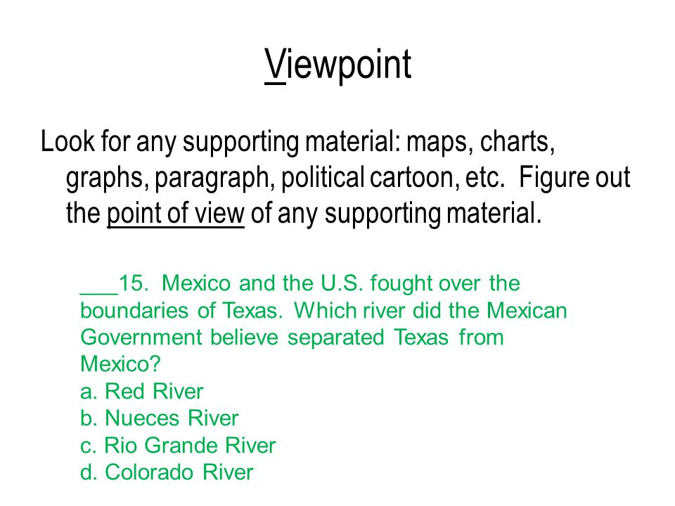 Viewpoint Look for any supporting material: maps, charts, graphs, paragraph, political cartoon, etc. Figure out the point of view of any supporting ma