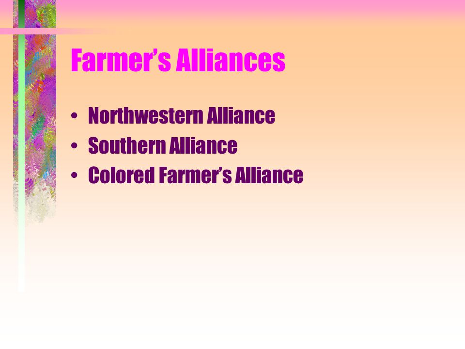 Farmer's Alliances Northwestern Alliance Southern Alliance Colored Farmer's Alliance