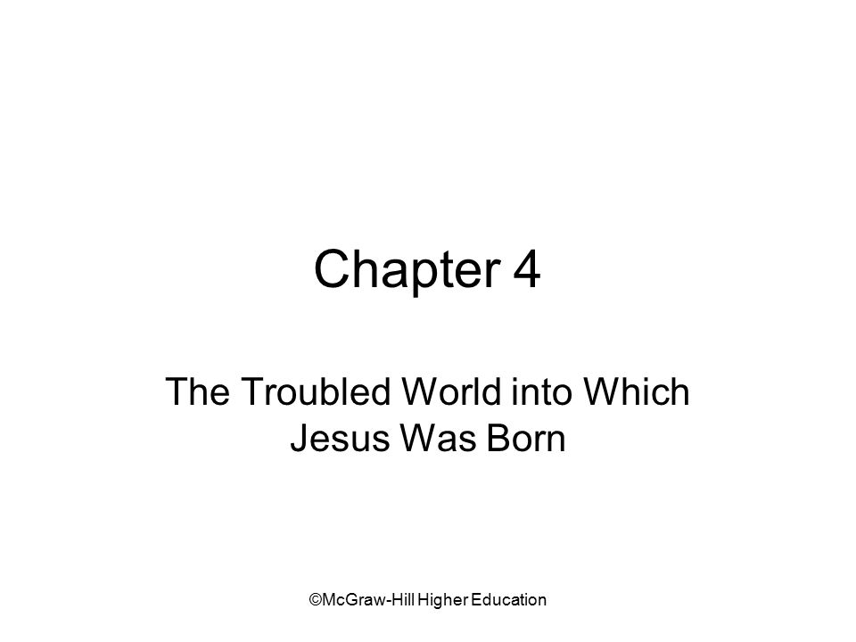 ©McGraw-Hill Higher Education Chapter 4 The Troubled World into Which Jesus Was Born