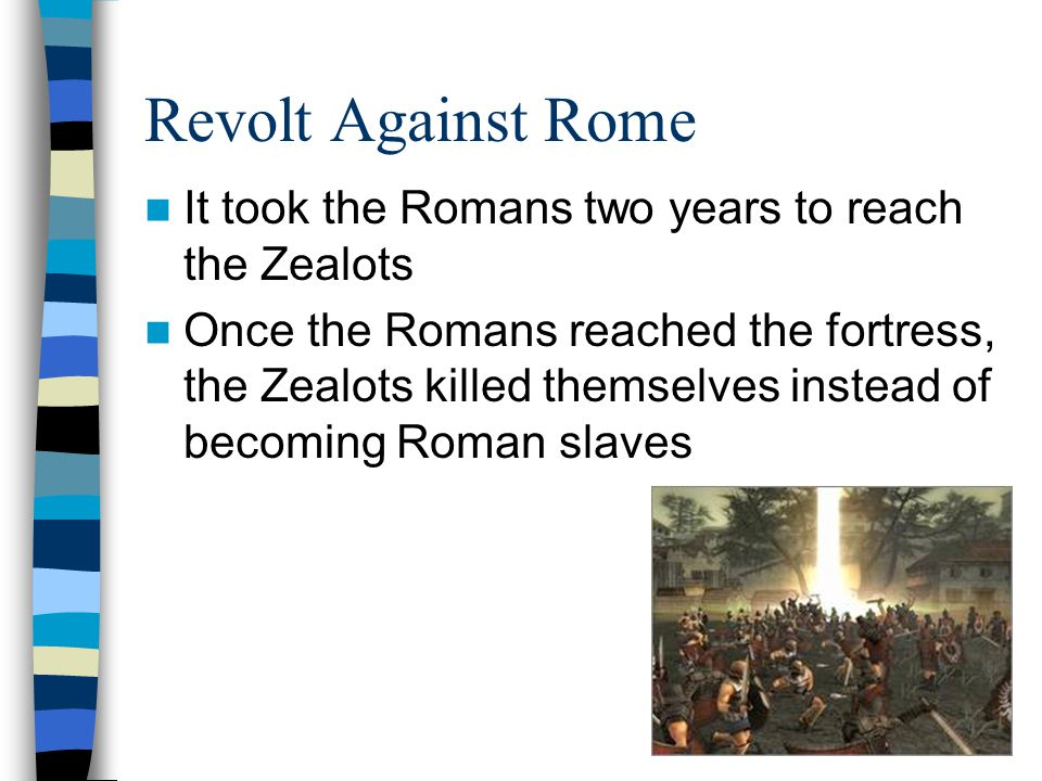 Results of the Revolt Romans killed much of Jerusalem's population Took many of the survivors as slaves Romans took over Jerusalem Many Jews left and resettled in Egypt and other Jewish communities in the Roman empire