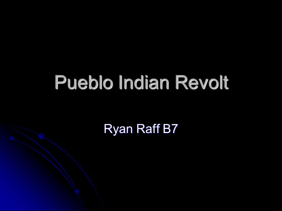 Pueblo Indian Revolt Ryan Raff B7