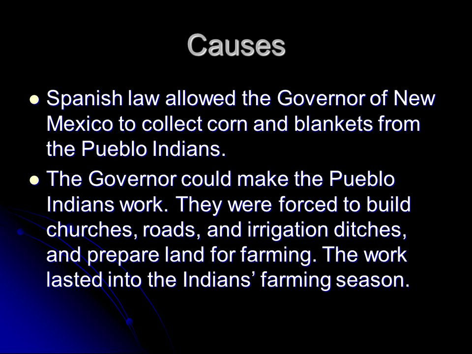 Causes Spanish law allowed the Governor of New Mexico to collect corn and blankets from the Pueblo Indians.