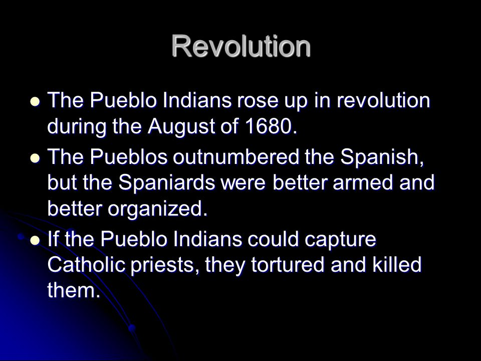 Revolution The Pueblo Indians rose up in revolution during the August of 1680.