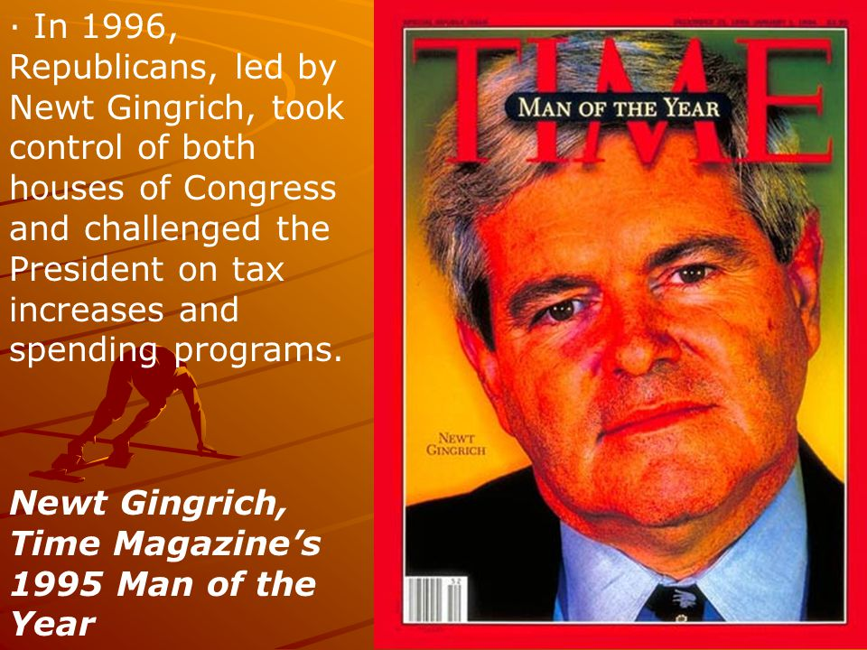 · In 1996, Republicans, led by Newt Gingrich, took control of both houses of Congress and challenged the President on tax increases and spending progr