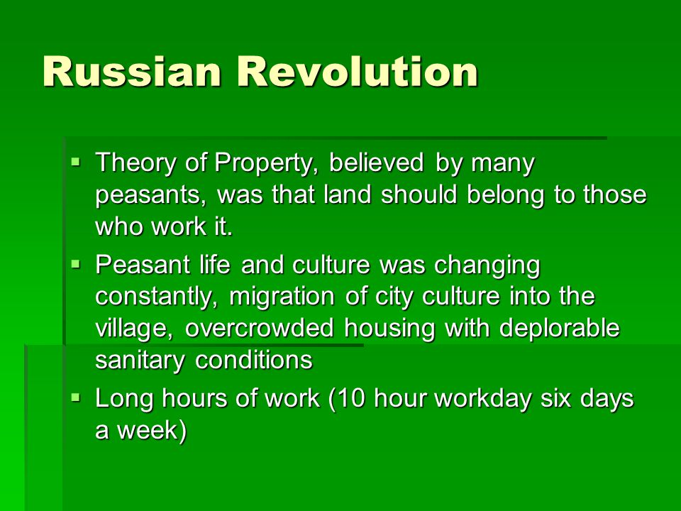 Russian Revolution  Theory of Property, believed by many peasants, was that land should belong to those who work it.