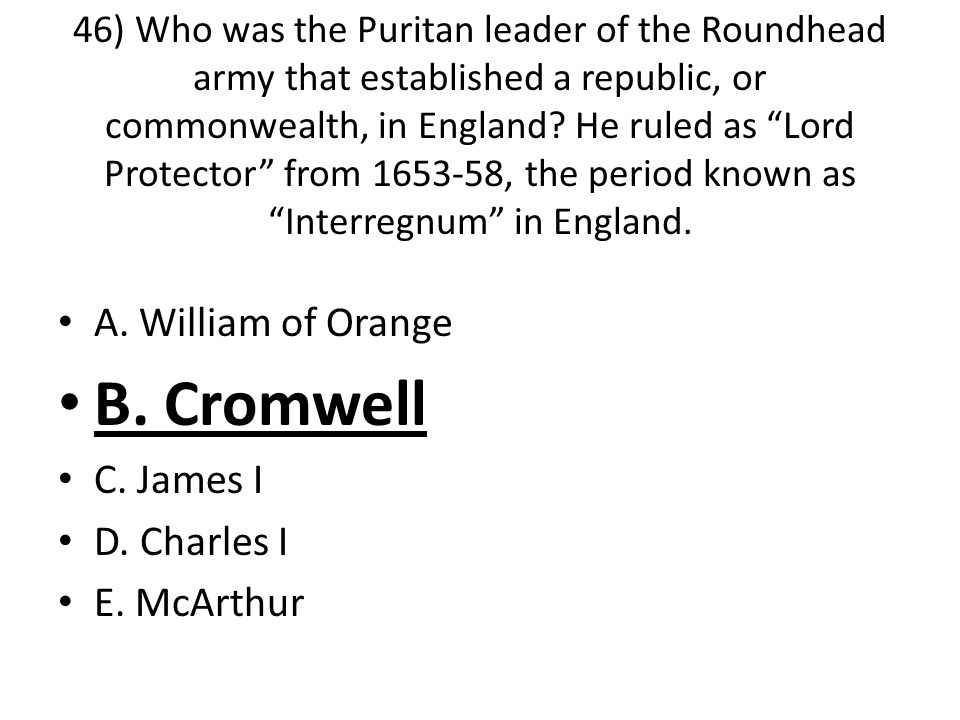 46) Who was the Puritan leader of the Roundhead army that established a republic, or commonwealth, in England.