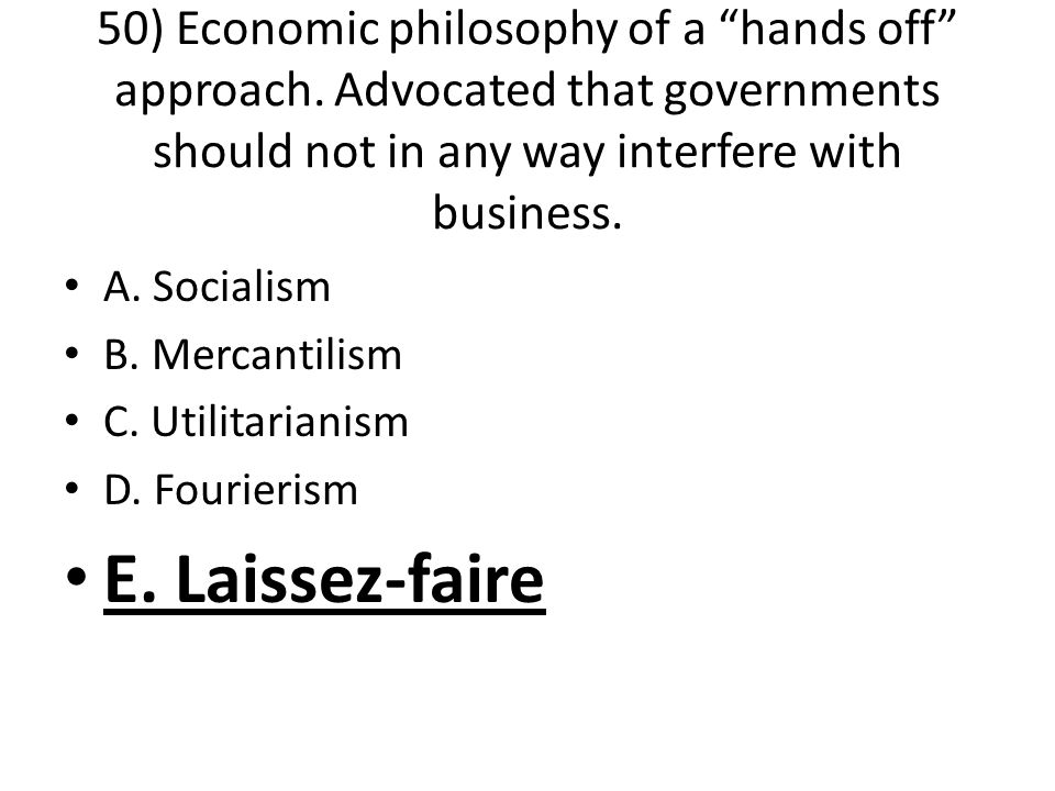 50) Economic philosophy of a hands off approach.