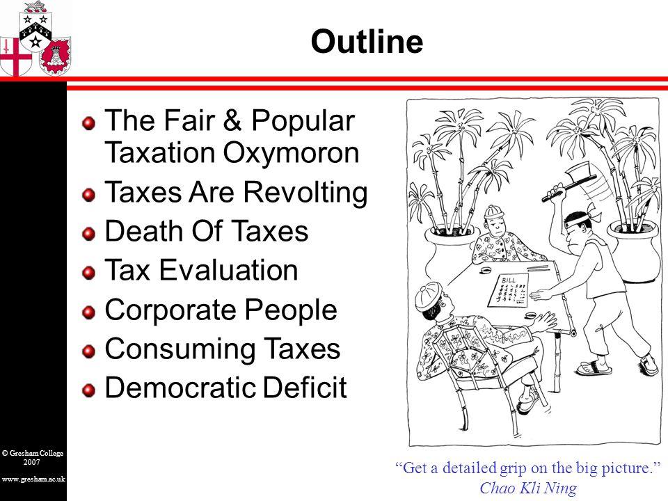 www.gresham.ac.uk © Gresham College 2007 The Fair & Popular Taxation Oxymoron Source: George Bush Presidential Library Read My Lips.