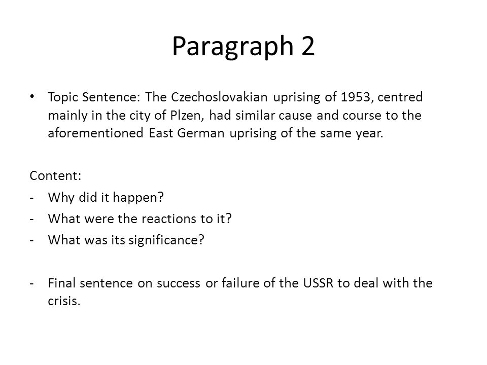 Paragraph 2 Topic Sentence: The Czechoslovakian uprising of 1953, centred mainly in the city of Plzen, had similar cause and course to the aforementioned East German uprising of the same year.