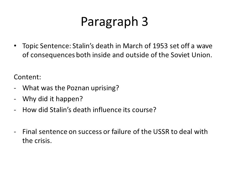 Paragraph 3 Topic Sentence: Stalin's death in March of 1953 set off a wave of consequences both inside and outside of the Soviet Union.