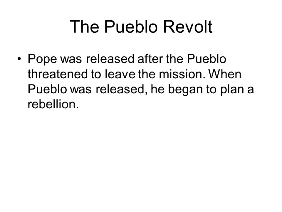 The Pueblo Revolt Pope was released after the Pueblo threatened to leave the mission.