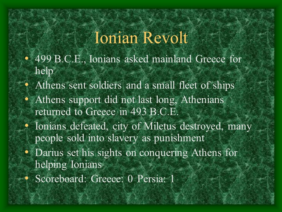 Ionian Revolt 499 B.C.E., Ionians asked mainland Greece for help Athens sent soldiers and a small fleet of ships Athens support did not last long, Ath