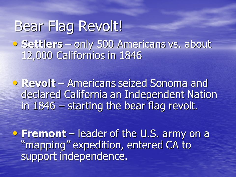 Bear Flag Revolt. Settlers – only 500 Americans vs.