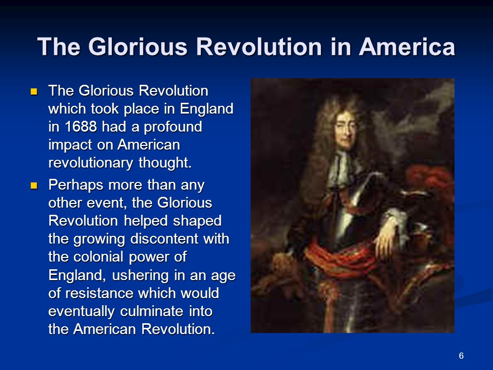 7 The Glorious Revolution in America The Glorious Revolution can be viewed within the context of both the English and American colonists suspicion of Catholicism.