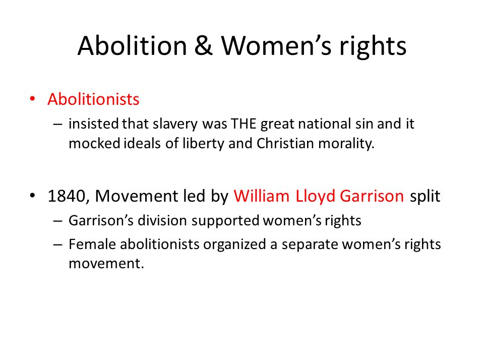 Abolition & Women's rights Abolitionists – insisted that slavery was THE great national sin and it mocked ideals of liberty and Christian morality. 18