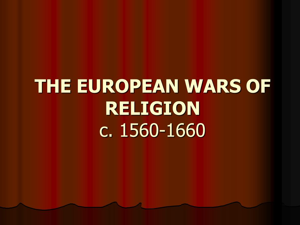THE EUROPEAN WARS OF RELIGION c. 1560-1660