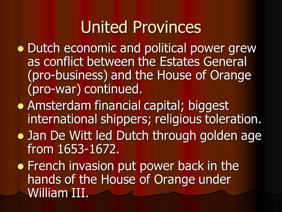 United Provinces Dutch economic and political power grew as conflict between the Estates General (pro-business) and the House of Orange (pro-war) cont